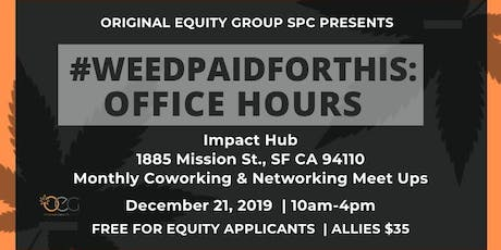 #WEEDPAIDFORTHIS: Office Hours tickets