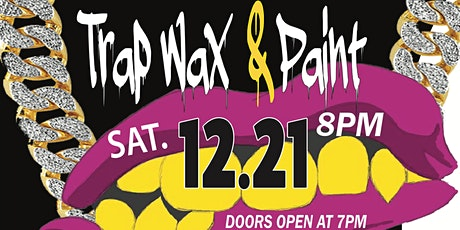 Trap Wax and Paint tickets