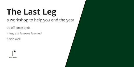 The Last Leg: tie off loose ends, integrate lessons learned & finish well tickets