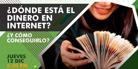 ¿Dónde Está El Dinero En Internet? y ¿Cómo Conseguirlo? tickets