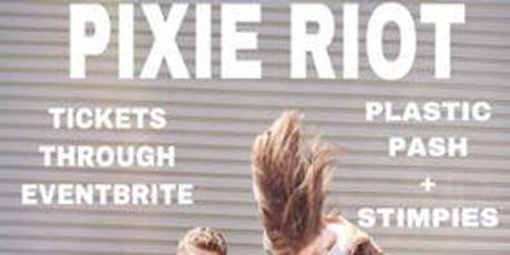 Pixie Riot w/ Plastic Pash and Stimpies tickets