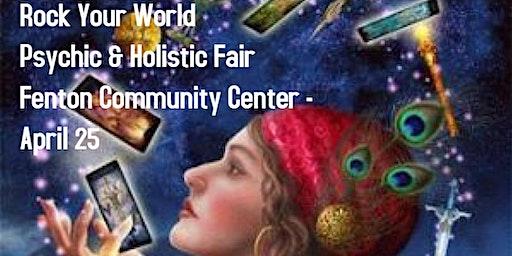 Rock Your World Fenton Psychic & Holistic Fair!