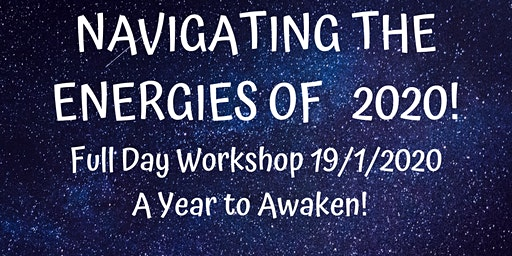 Navigating the Energies of 2020 - A Year to Awaken. Full Day Workshop