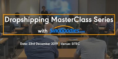Dropshipping MasterClass Series with SinoGoodies.com (SITEC) tickets