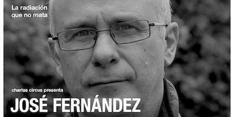 """José Fernández: """"La radiación que no mata"""" entradas"""