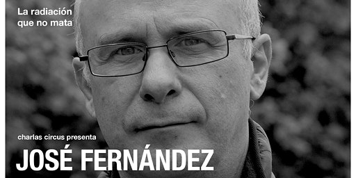 """José Fernández: """"La radiación que no mata"""""""