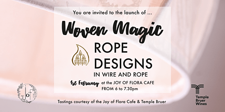 You are invited to the launch of ... Woven Magic ROPE DESIGNS IN WIRE AND ROPE 1st February at the JOY OF FLORA CAFÉ 6.00. tickets