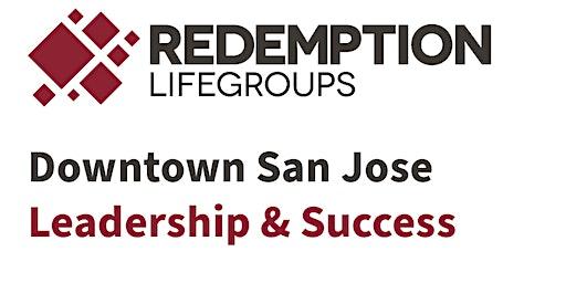 Redemption LifeGroup: Downtown San Jose Leadership & Success