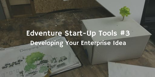 Start-Up Tools #3 - Developing Your Enterprise Idea