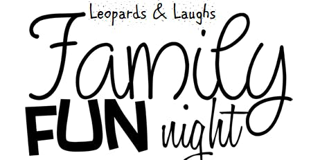 Leopards and Laughs Family Fun Night