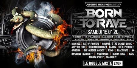 BORN TO RAVE - LE DOUBLE MIXTE – LYON  / 2 STAGES – Hard Music ! billets