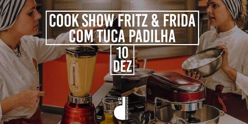 Cook Show Fritz & Frida com Tuca Padilha