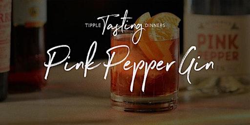 Tipple Tasting Dinner - Pink Pepper Gin
