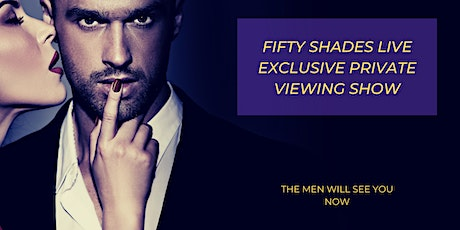 Fifty Shades Live Exclusive Private Viewing Show  Houston tickets