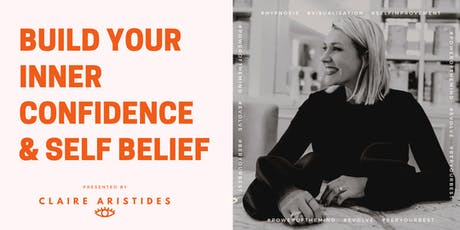 Build your Inner Confidence  & Self-Belief Workshop with Claire Aristides tickets