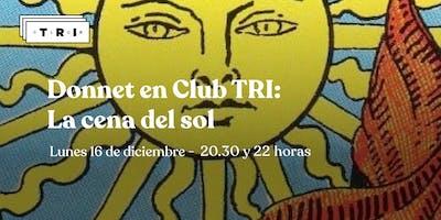 """Donnet en Club TRI - """"La cena del sol"""""""