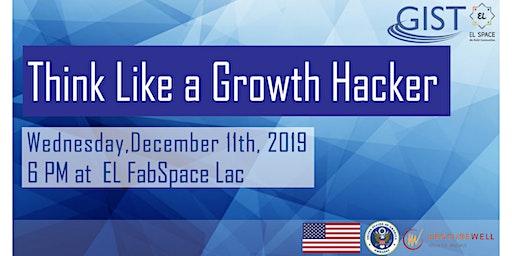 GIST Workshop: Think Like a Growth Hacker