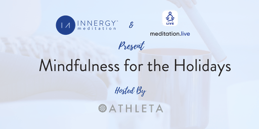Mindfulness for the Holidays, by Innergy, Meditation.live, and Athleta