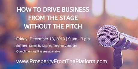 Prosperity From the Platform - Build Your  Business  by Speaking tickets