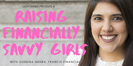 "LADYDRINKS PRESENTS ""RAISING FINANCIALLY SAVVY GIRLS"""