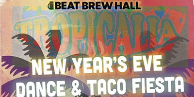 New Year's Eve Tropicalia Dance & Taco Fiesta at The Beat
