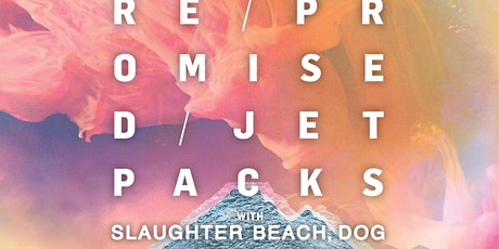 WE WERE PROMISED JETPACKS with Slaughter Beach, Dog tickets