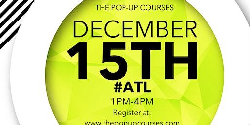 The Pop Up Courses Series Courses: Atlanta!!