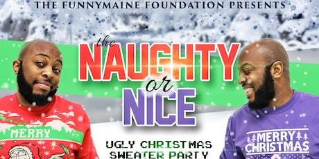 The Funnymaine Foundation's Naughty or Nice Ugly Christmas Sweater Party tickets