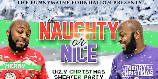 The Funnymaine Foundation's Naughty or Nice Ugly Christmas Sweater Party