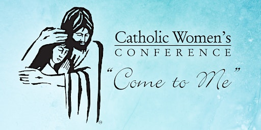 """""""Come to Me"""" Catholic Women's Conference 2020"""