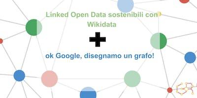 ROMA Meetup #AperiTech di GraphRM: Linked Open Data sostenibili con Wikidata - ok Google, disegnamo un grafo!