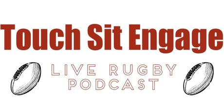 Touch Sit Engage Live Rugby Podcast tickets