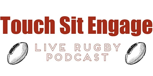 Touch Sit Engage Live Rugby Podcast