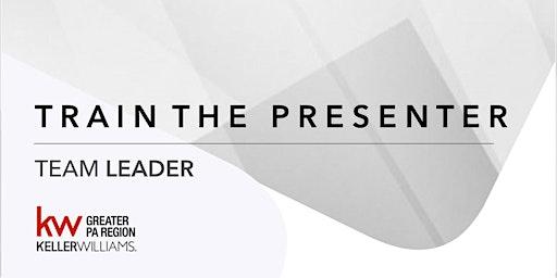 Train the Presenter - Team Leader