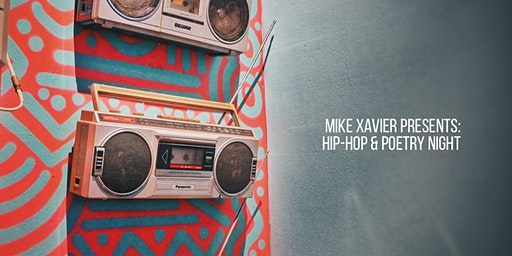 MIKE XAVIER PRESENTS HIP-HOP & POETRY NIGHT