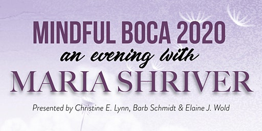MINDFUL BOCA 2020: AN EVENING WITH MARIA SHRIVER