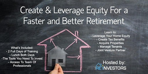 Create and Leverage Equity For A Faster/Better Retirement in 2020 - The REINVESTORS