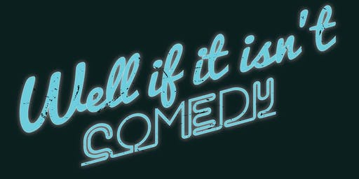 Well If It Isn't Comedy: Stand Up Showcase