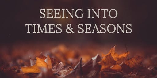 Seeing Into Times & Seasons