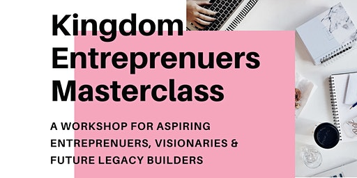 Kingdom Entrepreneurs Masterclass: Building the Business of Your Dreams