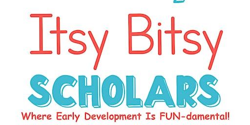 Itsy Bitsy Scholars Open House