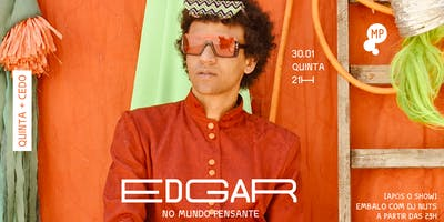 30/1 - QUINTA + CEDO | EDGAR NO MUNDO PENSANTE