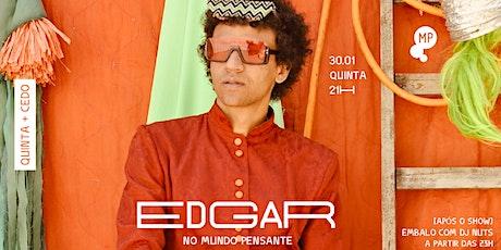 30/1 - QUINTA + CEDO | EDGAR NO MUNDO PENSANTE ingressos