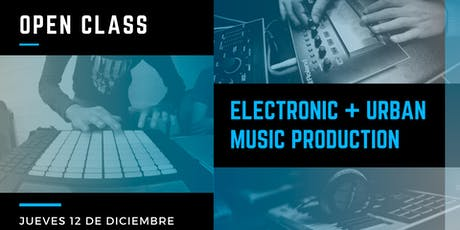 Open Class: Electronic & Urban Music Production entradas