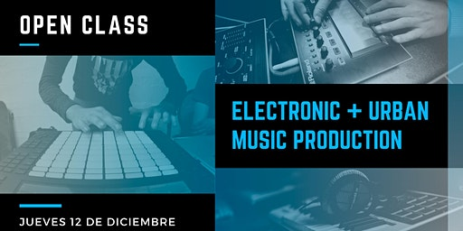 Open Class: Electronic & Urban Music Production