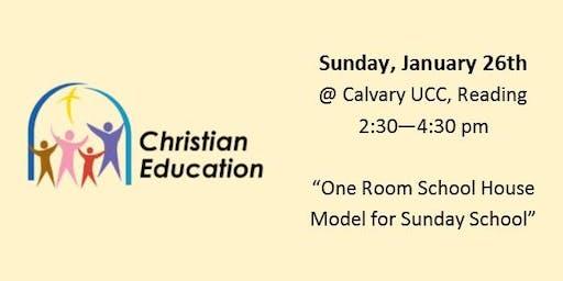 "Christian Ed  Workshop - ""One Room School House - Model for Sunday School"""
