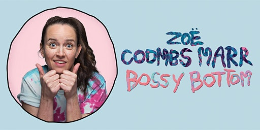 Hannah Gadsby presents ZOË COOMBS MARR – BOSSY BOTTOM