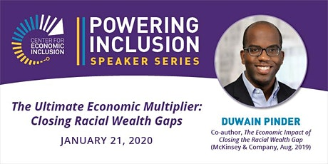 POWERING INCLUSION Speaker Series - The Ultimate Economic Multiplier: Closing Racial Wealth Gaps tickets