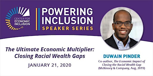 POWERING INCLUSION Speaker Series - The Ultimate Economic Multiplier: Closing Racial Wealth Gaps