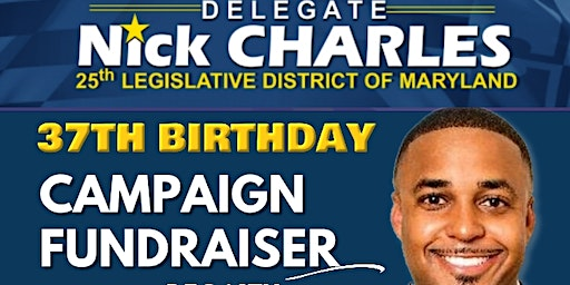 Delegate Nick Charles 37th Birthday Fundraiser